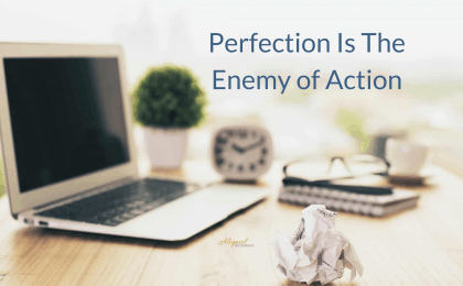 Perfection Perfection Is The Enemy of Action